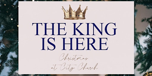 City Church San Diego Musical Production: The King Is Here