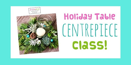 Holiday Table Centrepiece Class!