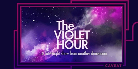 The Violet Hour: A Late Night Show From Another Dimension tickets