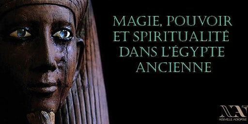 Conférence : Magie, pouvoir et spiritualité dans l'Egypte ancienne