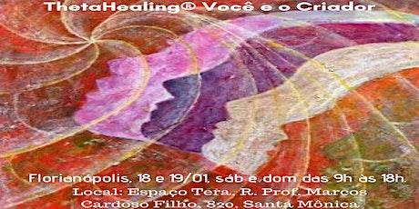 Florianópolis: 18 e 19/01 – ThetaHealing® Você e o Criador ingressos