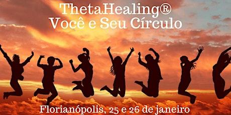 Florianópolis: 25 e 26/01 – ThetaHealing® Você e Seu Círculo Íntimo ingressos