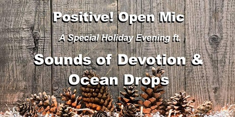 Positive! Open Mic ft. Sounds of Devotion & Ocean Drops Dec. 18 tickets