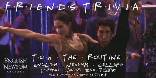 """Friends Trivia """"TOW The Routine"""" at English Newsom Cellars"""