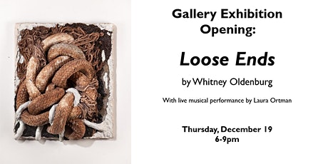 "Gallery Exhibition Opening: ""Loose Ends"" by Whitney Oldenburg tickets"