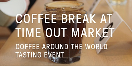 Coffee Break @ Time Out Market - Coffee around the World Tasting event tickets