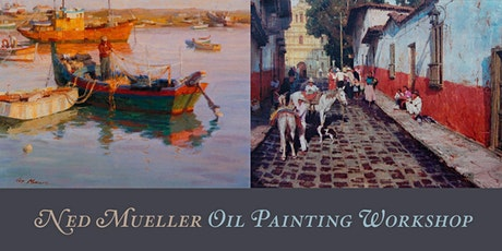 Ned Mueller Oil Painting Workshop - The Art of Seeing & Creating a Successful Painting tickets