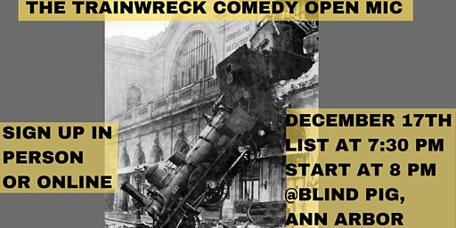 Train Wreck Comedy Open Mic at the Blind Pig