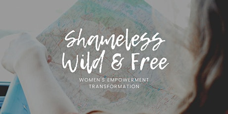 Women's Empowerment ~ Shameless, Wild & Free tickets