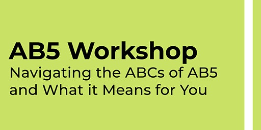 AB5 Workshop: Navigating the ABCs of AB5 and What it Means for You