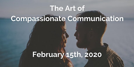 The Art of Compassionate Communication - Feb 15, 2020 tickets