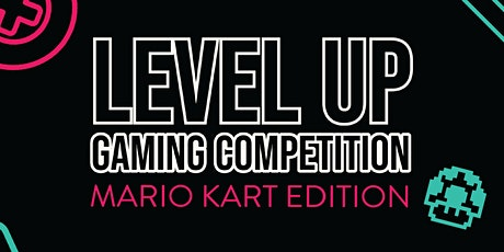 Level Up Gaming Competition - Mario Kart Edition tickets