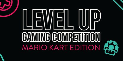 Level Up Gaming Competition - Mario Kart Edition