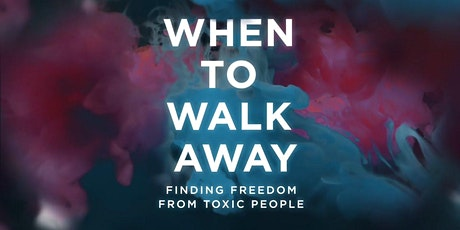When to Walk Away - Finding Freedom from Toxic People  tickets