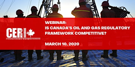 CERI Webinar - Is Canada's Oil and Gas Regulatory Framework Competitive? tickets