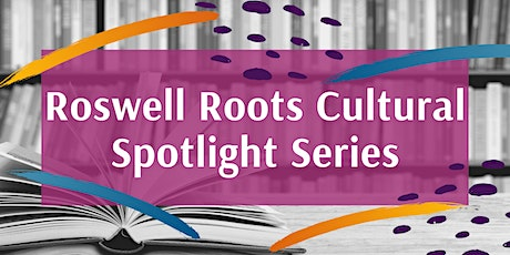 Roswell Roots Cultural Spotlight Series tickets