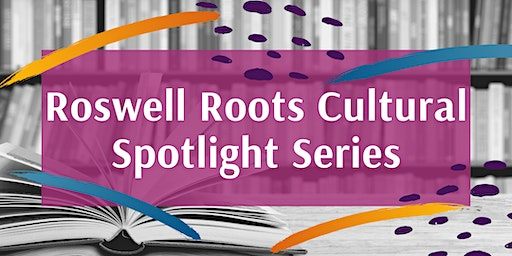 Roswell Roots Cultural Spotlight Series