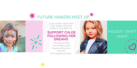 Future Makers Meet Up and Holiday Craft Night to Support Chloe tickets