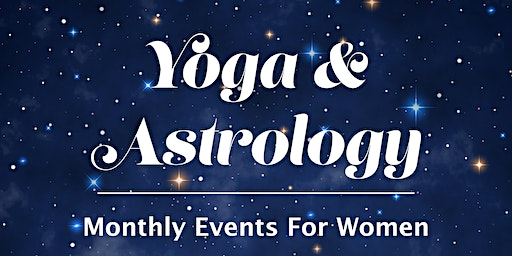 Yoga and Astrology: A Monthly Event for Women