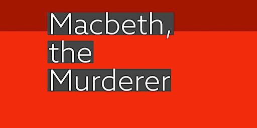 Macbeth, the Murderer