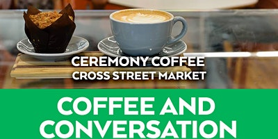 Coffee and Conversation- Ceremony Coffee@ Cross Street Market