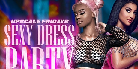 Upscale Fridays/ Sexy Dress Party!! tickets