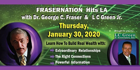 Learn How to Build Real Wealth…and NETWORK to Increase Your Net Worth! FRASERNATION HITS LA with Dr. George Fraser and L C Green Jr. tickets