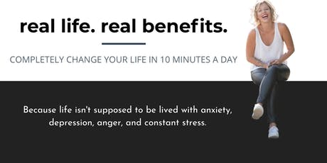 Real Life. Real Benefits. Decrease Stress & Anxiety in 10 minutes a day! tickets