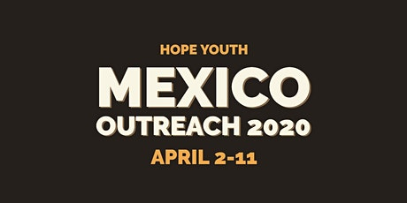 Hope Youth Mexico Ministry Trip 2020 tickets