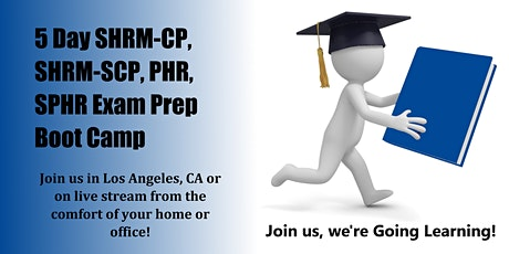 5-Day SHRM-CP, SHRM-SCP, PHR, SPHR Exam Prep Boot Camp (Los Angeles, CA) tickets
