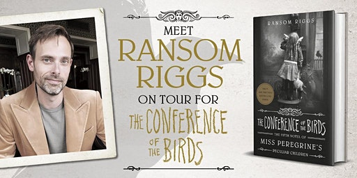 Octavia Books Presents Ransom Riggs - THE CONFERENCE OF THE BIRDS