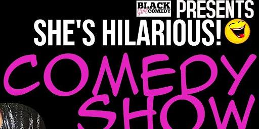 BlackGirlComedy presents She's Hilarious Comedy Show