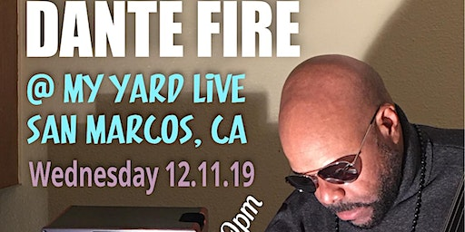 Dante Fire At My Yard Live San Marcos