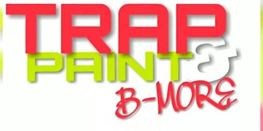 TRAP PAINT BMORE 1-11-2020