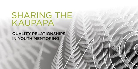 Sharing the Kaupapa - Quality Relationships in Youth Mentoring, PORIRUA, WELLINGTON 2020 tickets