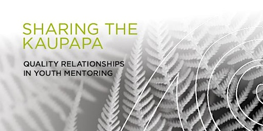 Sharing the Kaupapa - Quality Relationships in Youth Mentoring, PORIRUA, WELLINGTON 2020