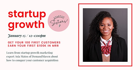 Startup Growth: Get Your First 100 Customers  + $100K MRR ⚡Business Webinar tickets