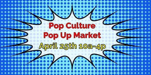 Pop Culture Pop Up Market: Spring 2020