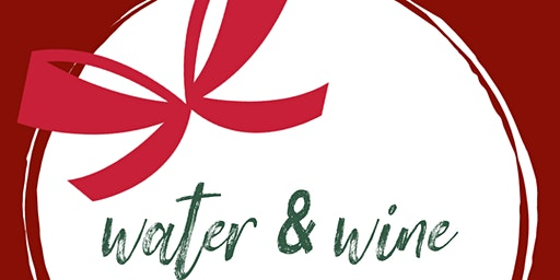 Water & Wine *Christmas Time*