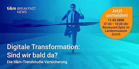 ti&m breakfast news: Digitale Transformation – Sind wir bald da? Tickets