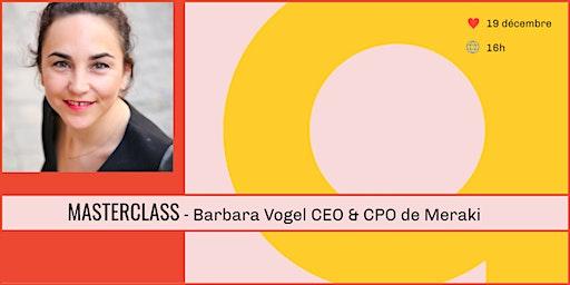 Masterclass - Barbara Vogel, CEO & CPO de Meraki