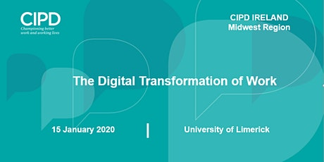 The Digital Transformation of Work - CIPD Ireland Midwest Region  tickets