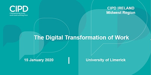 The Digital Transformation of Work - CIPD Ireland Midwest Region