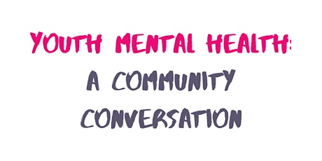 Youth Mental Health: A Community Conversation tickets