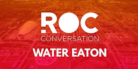 ROC CONVERSATION: WATER EATON tickets