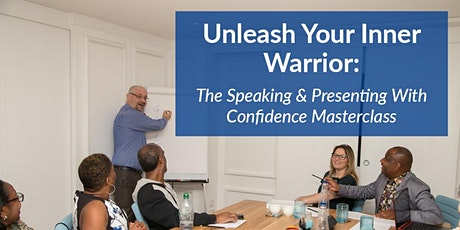 THE Speaking & Presenting With Confidence Masterclass: UNLEASH YOUR INNER WARRIOR! tickets
