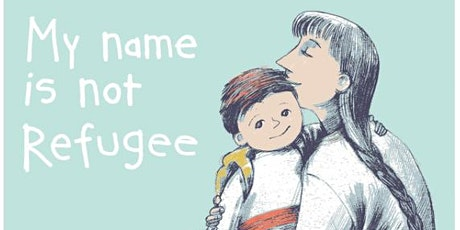 'My name is not refugee' with Kate Milner   - THIS IS NOW AN ONLINE EVENT- tickets