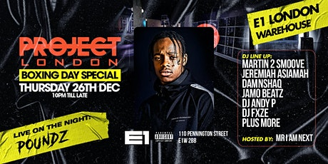 Project London - E1 Boxing Day ft POUNDZ + More tickets