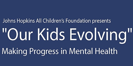 """""""Our Kids Evolving"""" Making Progress in Mental Health tickets"""