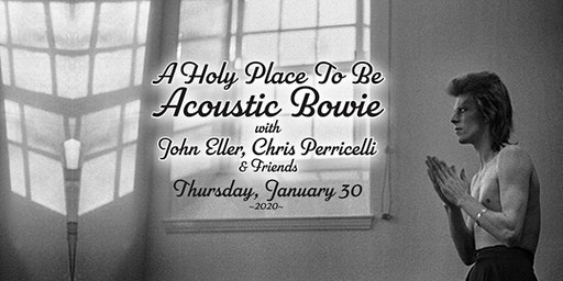 A Holy Place To Be: Acoustic Bowie with John Eller & Chris Perricelli